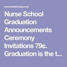 Nurse School Graduation Announcements Ceremony Invitations 79¢. Graduation is the time for your important and exciting nurse graduation pinning ceremony and a time when you finally get to create your own totally unique nursing school graduation announcements to announce your graduation and nurse pinning ceremony invitations, currently available and discounted to 79¢ exclusively at InvitationsByU.com.