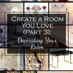 Create A Room You Love, Part 3: Decorating Your Room