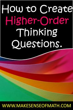 How to create higher-order thinking questions for your math classroom. A simple strategy to transform your math classroom. Step up the rigor in your math classroom