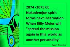 """2074 -2075 CE Nokodemjon spirit forms next incarnation. When Billy Meier will """"spread the mission again in this  world as another personality""""   Ban-Srut Beam  - Last Prophet - Line of Nokodemion"""