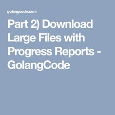 Part 2) Download Large Files with Progress Reports - GolangCode