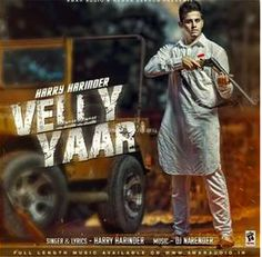 Velly Yaar Mp3 Song Of Harry Harinder Ft DJ Narender, Lyrics, Poster:Velly Yaar is the beautiful Song of upcoming Punjabi Album :D. The Punjabi Latest Album Mp3 Song Velly Yaar has been released wh...