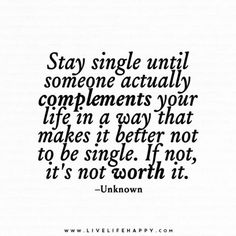 Stay Single until Someone Actually Complements (Live Life Happy) Why do some men assume that because they have a bit of cash, they must be irresistible to a woman? Go get yourself a gold digger, love. True Quotes, Great Quotes, Words Quotes, Wise Words, Motivational Quotes, Inspirational Quotes, Sayings, Quotes Quotes, Cover Quotes