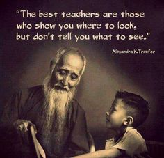 The best teachers are those who show you where to look, but don't tell you what ., EDUCATİON, The best teachers are those who show you where to look, but don't tell you what to see. Wise Quotes, Quotable Quotes, Great Quotes, Quotes To Live By, Motivational Quotes, Quotes Inspirational, Qoutes, Yoga Quotes, Zen Quotes