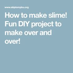 How to make slime! Fun DIY project to make over and over!