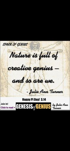 """Nature is full of creative genius – and so are we. ~ Julie Ann Turner, GENESIS OF GENIUS http://consciousshift.me/gofg-pi-tracingtheuniverse/  Happy """"Pi"""" Day! 3.14 #PiDay #NationalPiDay #3.14 #SacredGeometry #Nature  Join In! Click to read:  http://consciousshift.me/gofg-pi-tracingtheuniverse/"""