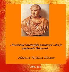 """""""Neexistuje záväznejšia povinnosť, ako je odplatenie láskavosti.""""  -- Marcus Tullius Cicero"""