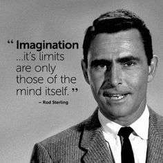 """its limits are only those of the mind itself."""" ~ Rod Serling (December 1924 - June writer and creator of THE TWILIGHT ZONE. Twilight Zone Quotes, Twilight Zone Episodes, Rock Quotes, Quotes To Live By, Tv Quotes, Life Quotes, Dale Carnegie, Steve Jobs, A Course In Miracles"""