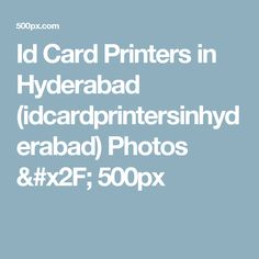 Id Card Printers in Hyderabad (idcardprintersinhyderabad) Photos / 500px