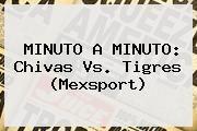 http://tecnoautos.com/wp-content/uploads/imagenes/tendencias/thumbs/minuto-a-minuto-chivas-vs-tigres-mexsport.jpg Chivas vs Tigres. MINUTO A MINUTO: Chivas vs. Tigres (Mexsport), Enlaces, Imágenes, Videos y Tweets - http://tecnoautos.com/actualidad/chivas-vs-tigres-minuto-a-minuto-chivas-vs-tigres-mexsport/