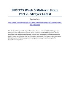 Bus 375 week 5 midterm exam part 2 strayer latest  BUS 375 Week 5 Midterm Exam Part 2 - Strayer Latest Purchase here: http://www.xondow.com/BUS-375-Week-5-Midterm-Exam-Part-2-Strayer-Latest-BUS375M2.htm  BUS 375 Week 4 Assignment 2 - Project Motorcycles - Strayer Latest, BUS 375 Week 6 Assignment 3 - Selling Executives on Project Management - Strayer Latest, BUS 375 Week 8 Assignment 4 - Project Motorcycles The Comprehensive Project Plan - Strayer Latest, Assignment 1: Creating a…