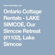 Our Simcoe Retreat Ontario Cottages, Cottage Rentals, Rental Search