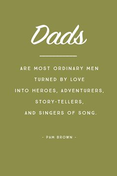 """Dads are most ordinary men turned by love into heroes, adventurers, story-tellers, and singers of song. 5 inspirational quotes for father's day Happy Father Day Quotes, Father Daughter Quotes, Quotes About Fathers, Good Dad Quotes, Words For Father, Dad Qoutes, Happy Fathers Day Images, The Words, Quotes To Live By"