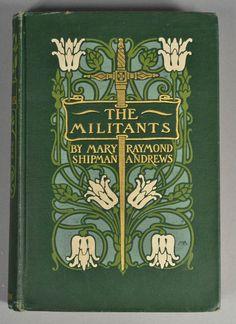 Margaret Armstront / decorative bindings / The Militants. New York: Scribner, 1907.