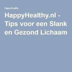 HappyHealthy.nl - Tips voor een Slank en Gezond Lichaam