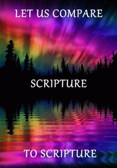 LET US COMPARE SCRIPTURE TO SCRIPTURE