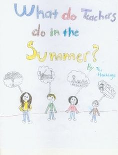 Could have kids each make a page for a class book during the first couple days of school.  What Do Teachers Do in the Summer? by Mrs. Hatch's 3rd Grade Class (Paperback) - Lulu
