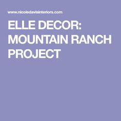 ELLE DECOR: MOUNTAIN RANCH PROJECT