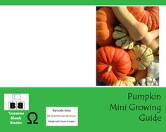 Pumpkin Mini Growing Guide (Paperback – Edition 1) By Lazaros' Blank Books This mini growing guide will teach you how to grow pumpkins in your garden plus you will have the option to ke…