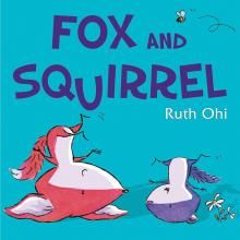 Fox and Squirrel By Ruth Ohi     Scholastic Canada Ltd   Ages 2 to 7  A big friendship triumphs over small differences in this irresistible story from the author and illustrator of Chicken, Pig, Cow!