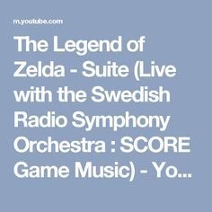The Legend of Zelda - Suite (Live with the Swedish Radio Symphony Orchestra : SCORE Game Music) - YouTube