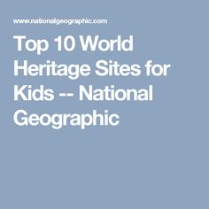 Top 10 World Heritage Sites for Kids -- National Geographic