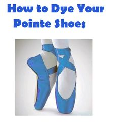 Here's an article about dying your pointe shoes different colors - http://voices.yahoo.com/how-dye-satin-pointe-shoes-567399.html?cat=69