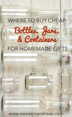 Where to Buy Cheap, Bottles, Jars & Containers for Homemade Gifts || Weed 'Em and Reap