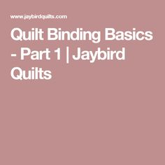Quilt Binding Basics - Part 1 | Jaybird Quilts