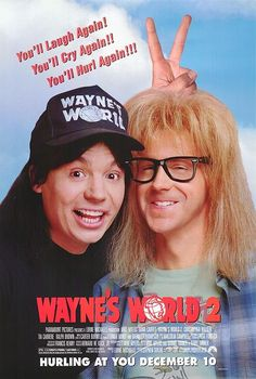 Wayne's World 2 - 1993 - Can you say re-hash? And I'm not talking about the movie. Just the poster.