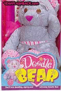 Doodle Bear! I was so jealous of my friends having these and I didnt