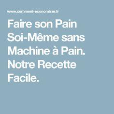Faire son Pain Soi-Même sans Machine à Pain. Notre Recette Facile.