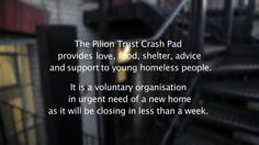 London housing allowance 4 young people dropping to £65 per week - a room in shared house increases to £140. I left home when I was 15 and know too well that it is not always possible to stay in the family home. This Lib Dem / Tory policy will mean more than ever we need places like Pilion Trust CrashPad Shelter.