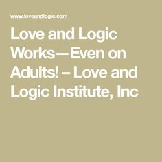 Love and Logic Works—Even on Adults! – Love and Logic Institute, Inc You Deserve It, Give It To Me, Texas State Trooper, Love And Logic, Out Of Your Mind, County Seat, Like Crazy, School Counselor, Florida Travel