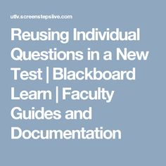 Reusing Individual Questions in a New Test | Blackboard Learn | Faculty Guides and Documentation