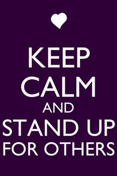 Keep calm and stand up for others Keep Calm And Relax, Stay Calm, Keep Calm And Love, Keep Calm Posters, Keep Calm Quotes, Quotes To Live By, Keep Calm Signs, Stop Bullying, Calm Down