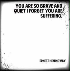 Invisible illnesses : what are you fighting for ? Dental Life, Get Back Up, Ernest Hemingway, Invisible Illness, Perfect World, Great Quotes, Sayings, Bats, Therapy