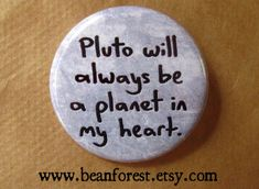 Hey, I found this really awesome Etsy listing at https://www.etsy.com/listing/205107966/pluto-will-always-be-a-planet-in-my
