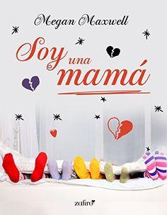 Descargar Soy una mamá de Megan Maxwell Kindle, PDF, eBook, Soy una mamá de Megan Maxwell PDF Gratis
