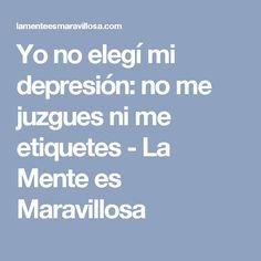 Yo no elegí mi depresión: no me juzgues ni me etiquetes - La Mente es Maravillosa