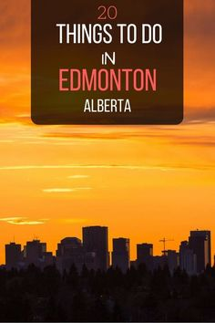 20 Things To Do in Edmonton. Be sure to add a stop to your Canada travel plans.