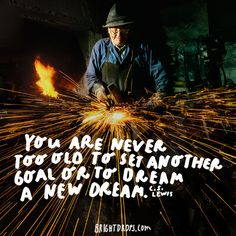 """You are never too old to set another goal or to dream a new dream."" - C. S. Lewis"
