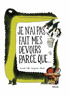 Cute book to launch discussion of an age-old teacher problem. Les livres hélium: Je n'ai pas fait mes devoirs parce que...