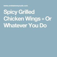 Spicy Grilled Chicken Wings » Or Whatever You Do