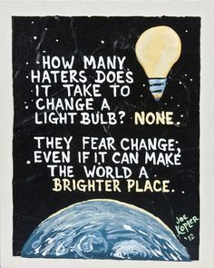 "9   Light Bulb Haters  Quote by KOPLERART on Etsy, $37.50 "" Great quote, to go with the Artwork """
