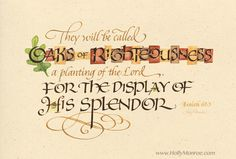 Oaks Of Righteousness They will be called Oaks of Righteousness a planting of the Lord. For the display of His splendor. Isaiah 61:3 PRODUCT INFORMATION: PRINT: available in 5 sizes Fine Art Paper & I