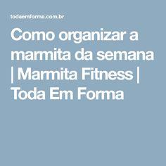 Como organizar a marmita da semana | Marmita Fitness | Toda Em Forma