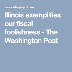 Illinois exemplifies our fiscal foolishness - The Washington Post