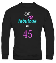 "# Still Fabulous At 45: Funny 45th Birthday Gifts T-Shirt .  Special Offer, not available in shops      Comes in a variety of styles and colours      Buy yours now before it is too late!      Secured payment via Visa / Mastercard / Amex / PayPal      How to place an order            Choose the model from the drop-down menu      Click on ""Buy it now""      Choose the size and the quantity      Add your delivery address and bank details      And that's it!      Tags: Awesome tee shirt with…"