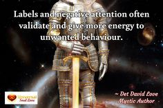 Labels and negative attention often validate and give more energy...